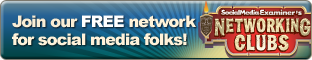 Check out Social Media Examiner's Networking Clubs!