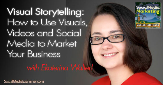 Visual Storytelling, How to Use Visuals, Videos and Social Media