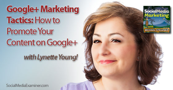 Google+ Marketing Tactics, How to Promote Your Content on Google+