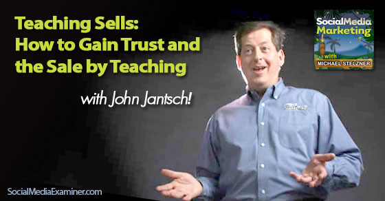 Teaching Sells: How to Gain Trust and the Sale by Teaching
