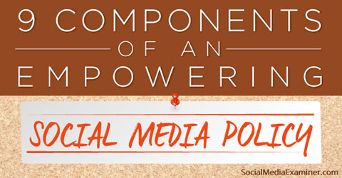 How To Write A Social Media Policy To Empower Employees : Social