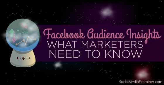 How to Use Facebook Audience Insights: What Marketers Need to Know |
