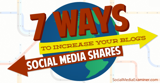 7 Ways to Increase Your Blog's Social Media Shares