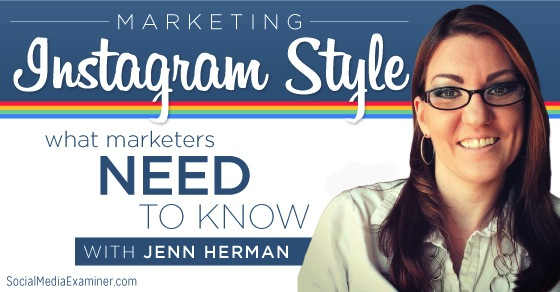 Marketing Instagram Style: What Marketers Need to Know