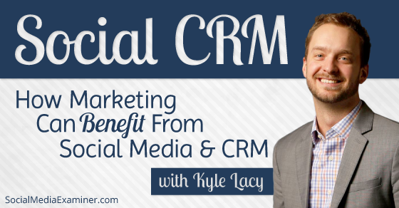 Social CRM: How Marketing Can Benefit From Social Media and CRM |