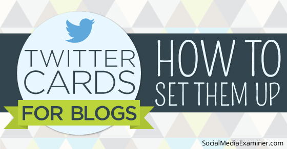 Twitter Cards for Blogs: How to Set Them Up