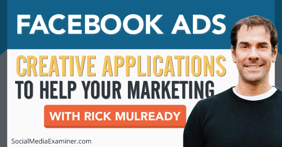 Facebook Ads: Creative Application to Help Your Marketing |