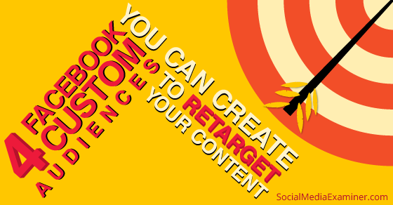 How to Retarget Content to Facebook Custom Audiences |