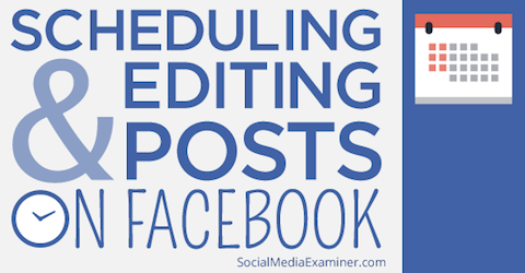 scheduling editing facebook posts
