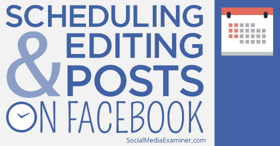 How to Schedule and Edit Facebook Posts Using Facebook |
