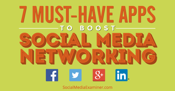 7 Must-Have Networking Apps to Boost Your Social Media Marketing |