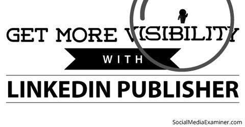 linkedin publisher for visibility