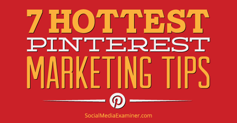 7 hot pinterest tips