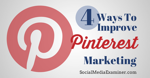 4 ways to improve pinterest marketing