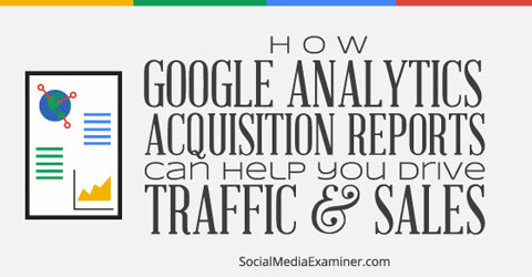 google analytics acquisitions reports