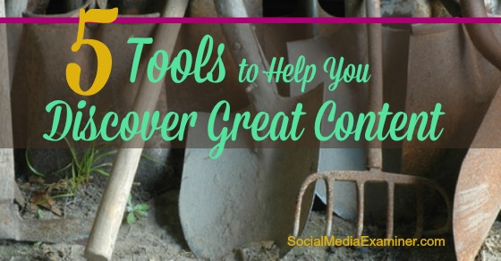 5 Tools to Help You Discover Great Content to Share With Your Fans |