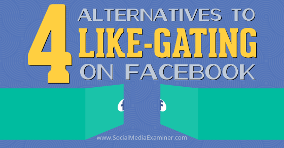 Four Alternatives to Like-Gating on Facebook |