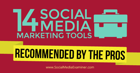 15 social media marketing tools from the pros