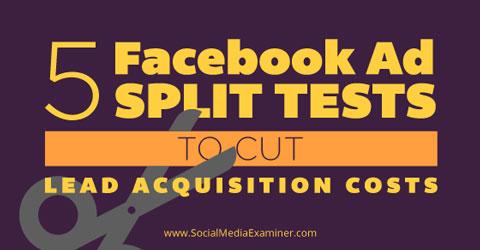 five facebook ad split tests