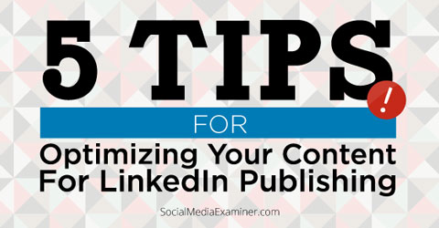 5 linkedin publisher tips