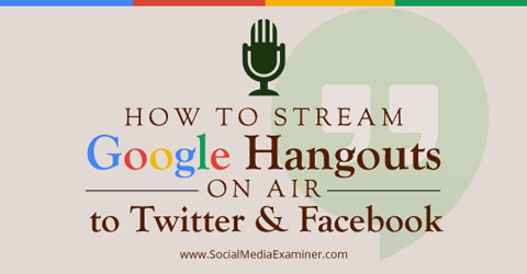 How to Stream Google Hangouts On Air to Twitter and Facebook |