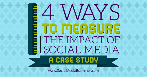 Four Ways to Measure the Impact of Social Media: A Case Study |