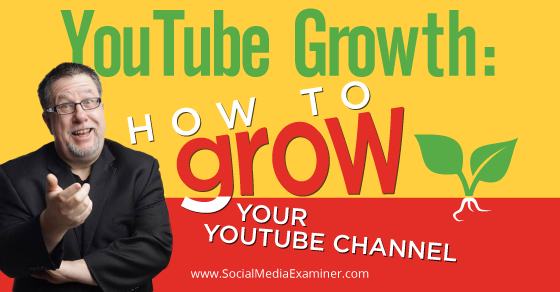 YouTube Growth: How to Grow Your YouTube Channel |