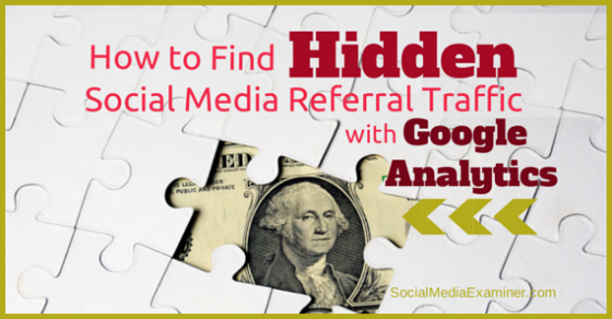 How to Find Hidden Social Media Referral Traffic With Google Analytics |