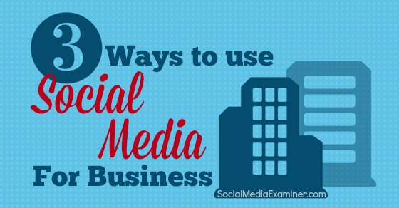 3 Ways to Use Social Media for Business |
