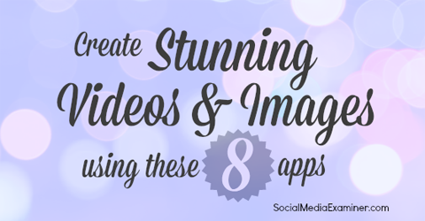 8 Visual Content Apps to Create Stunning Images and Videos