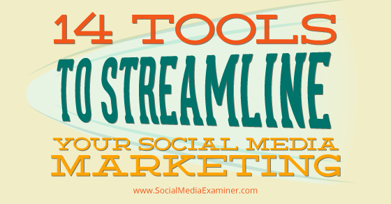14 Tools to Streamline Your Social Media Marketing |
