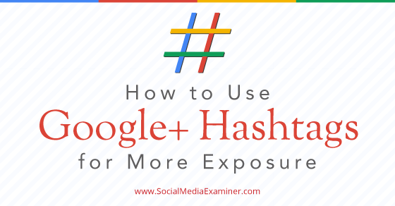 How to Use Google+ Hashtags for More Exposure