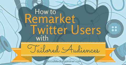 remarket with twitter tailored audiences
