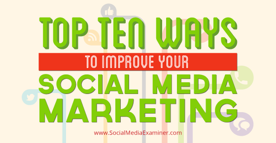 Top 10 Ways to Improve Your Social Media Marketing