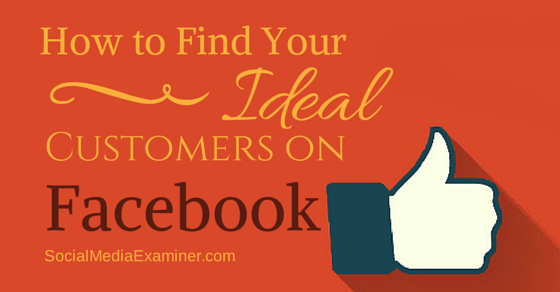 How to Find Your Ideal Customers on Facebook