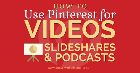 pinterest to promote video slideshare and podcasts