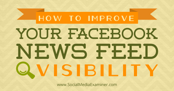 How to Improve Your Facebook News Feed Visibility