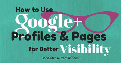 use g+ profiles and pages for visibility