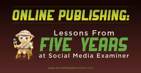 lessons from 5 years with social media examiner