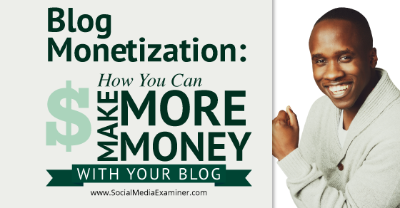 Blog Monetization: How You Can Make More Money With Your Blog