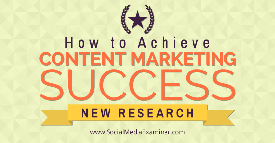 How to Achieve Content Marketing Success: New Research