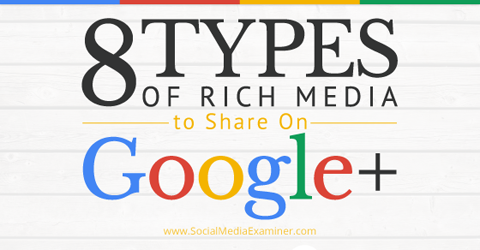 8 Types of Rich Media to Share on Google+