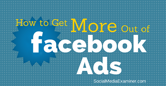 How to Get More Out of Facebook Ads
