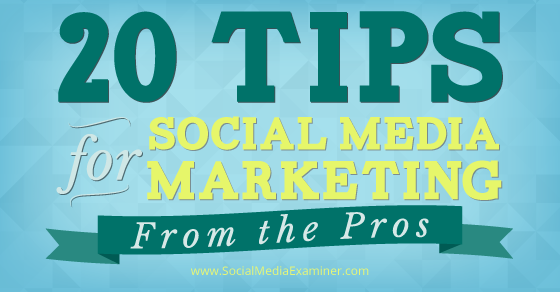 20 Social Media Marketing Tips From the Pros