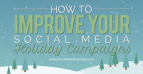 improve social media holiday campaigns