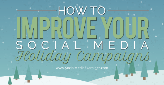 How to Improve Your Social Media Holiday Campaigns