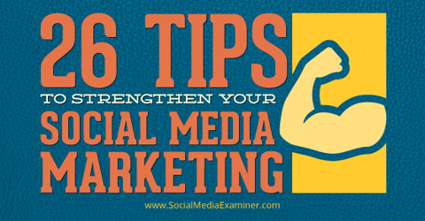 26 tips to strengthen social media