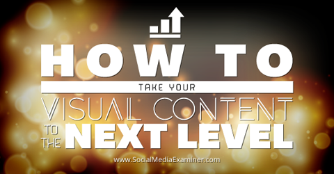 take visual content to the next level