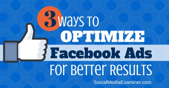 3 Ways to Optimize Facebook Ads for Better Results