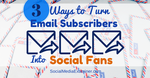 turn email subscribers into social fans
